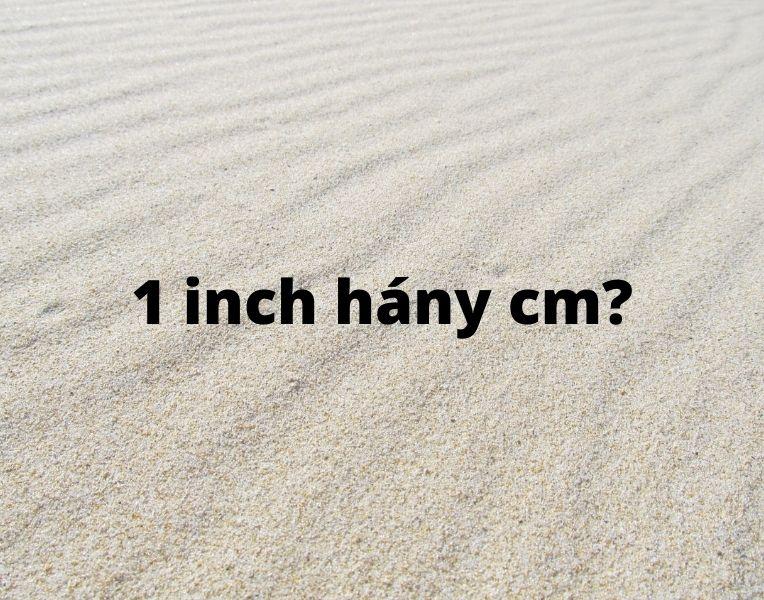 1 inch hány cm